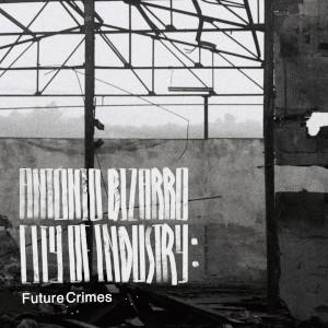 António Bizarro – City of Industry: Future Crimes