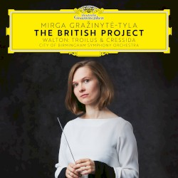 The British Project - Walton: Troilus & Cressida by Walton ;   City of Birmingham Symphony Orchestra ,   Mirga Gražinytė‐Tyla